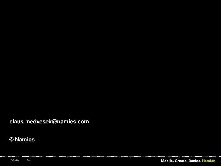 claus.medvesek@namics.com<br />© Namics<br />30<br />Mobile. Create. Basics.<br />10-2010<br />
