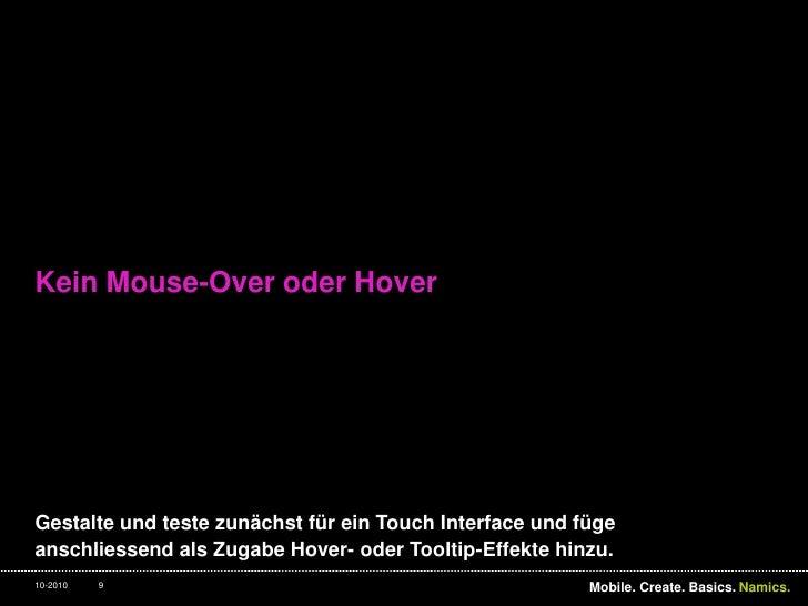Kein Mouse-Over oder Hover<br />Gestalte und teste zunächst für ein Touch Interface und füge anschliessend als Zugabe Hove...