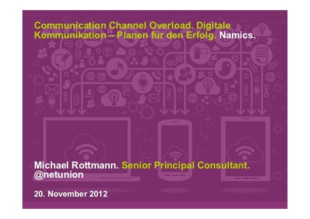 Communication Channel Overload. DigitaleKommunikation – Planen für den Erfolg. Namics.Michael Rottmann. Senior Principal C...