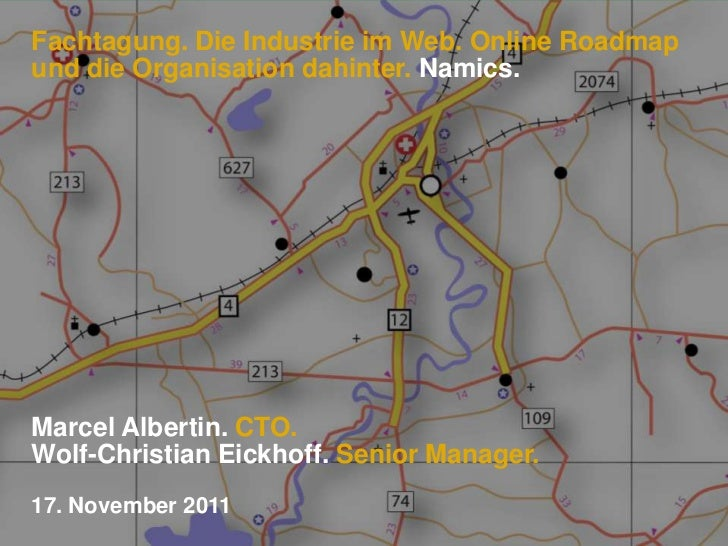 Fachtagung. Die Industrie im Web. Online Roadmapund die Organisation dahinter. Namics.Marcel Albertin. CTO.Wolf-Christian ...