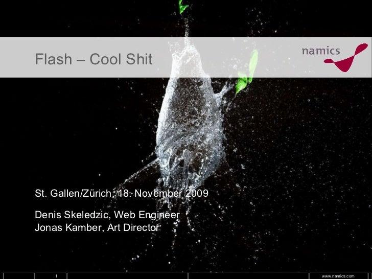 Flash – Cool Shit St. Gallen/Zürich, 18. November 2009 Denis Skeledzic, Web Engineer Jonas Kamber, Art Director