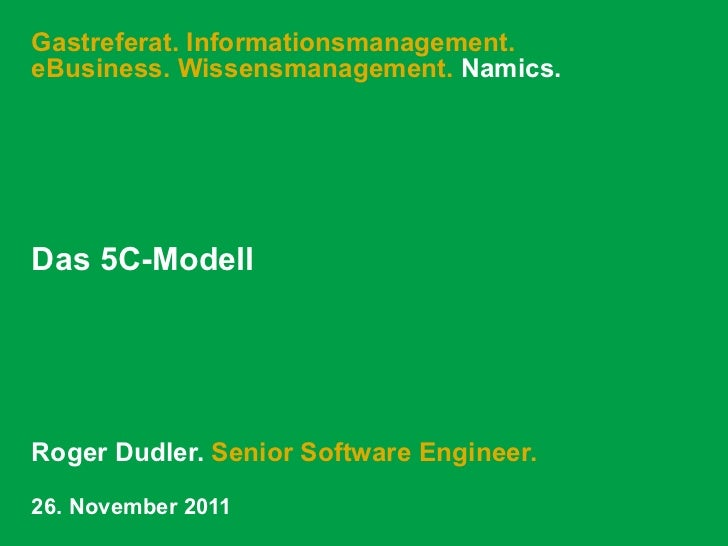 Gastreferat. Informationsmanagement.eBusiness. Wissensmanagement. Namics.Das 5C-ModellRoger Dudler. Senior Software Engine...