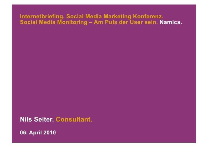 Internetbriefing. Social Media Marketing Konferenz. Social Media Monitoring – Am Puls der User sein. Namics.     Nils Seit...