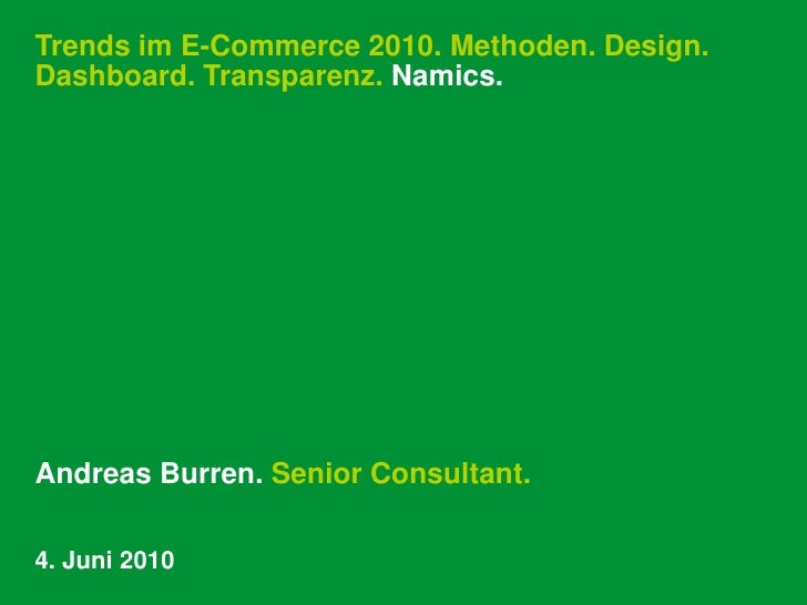 Trends im E-Commerce 2010. Methoden. Design. Dashboard. Transparenz. Namics.<br />Andreas Burren. Senior Consultant.<br />...