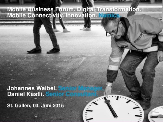 Mobile Business Forum. Digital Transformation. Mobile Connectivity. Innovation. Namics. Johannes Waibel. Senior Manager. D...