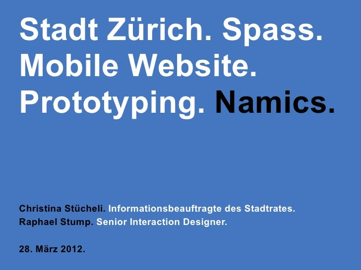 Stadt Zürich. Spass.Mobile Website.Prototyping. Namics.Christina Stücheli. Informationsbeauftragte des Stadtrates.Raphael ...