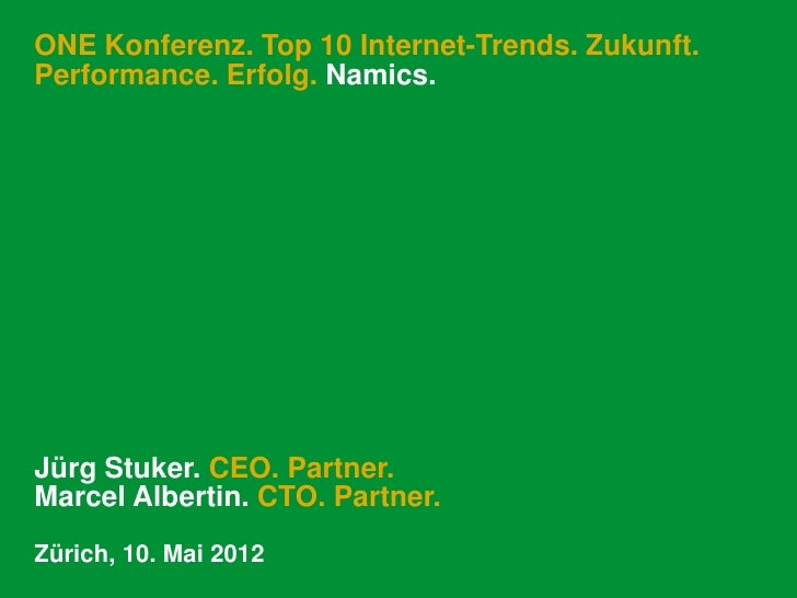 ONE Konferenz. Top 10 Internet-Trends. Zukunft.Performance. Erfolg. Namics.Jürg Stuker. CEO. Partner.Marcel Albertin. CTO....
