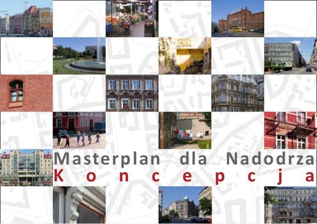 1 Masterplan dla Nadodrza K o n c e p c j a