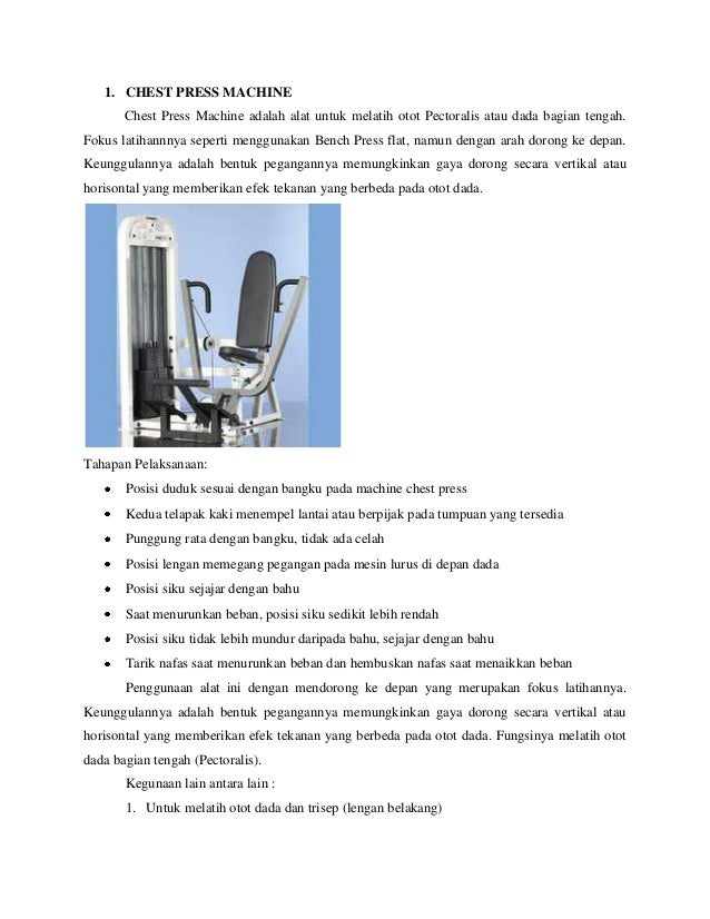 1. CHEST PRESS MACHINE       Chest Press Machine adalah alat untuk melatih otot Pectoralis atau dada bagian tengah.Fokus l...