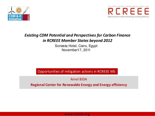 Existing CDM Potential and Perspectives for Carbon Finance          in RCREEE Member States beyond 2012                 So...