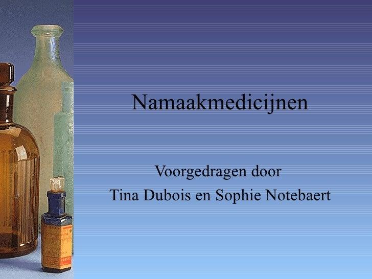 Namaakmedicijnen Voorgedragen door  Tina Dubois en Sophie Notebaert