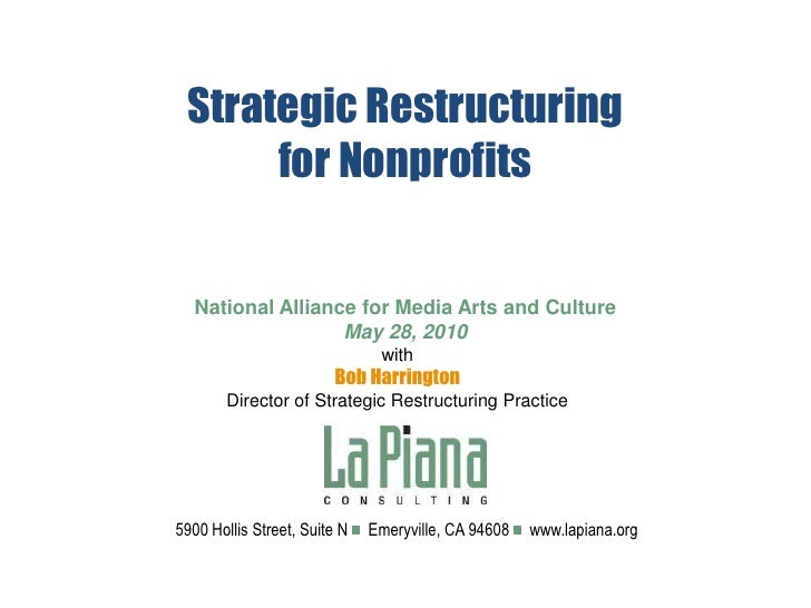 Strategic Restructuringfor NonprofitsNational Alliance for Media Arts and CultureMay 28, 2010<br />with<br />Bob Harringto...
