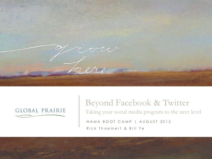 Beyond Facebook & Twitter         Taking your social media program to the next level          NAMA BOOT CAMP | AUGUST 2012...