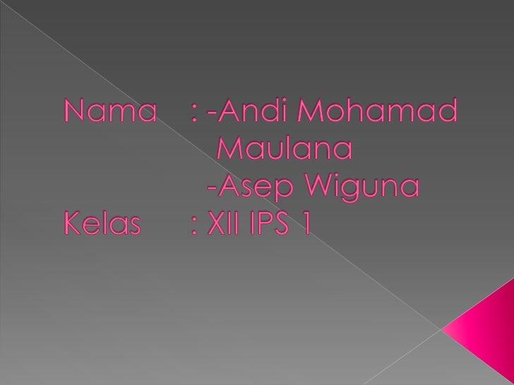 Nama: -AndiMohamadMaulana  -AsepWigunaKelas: XII IPS 1<br />