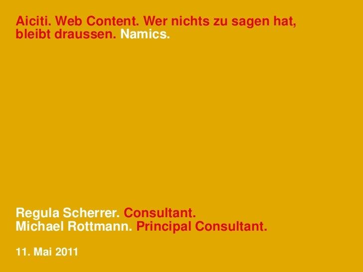 Aiciti. Web Content. Wer nichts zu sagen hat,bleibt draussen. Namics.Regula Scherrer. Consultant.Michael Rottmann. Princip...
