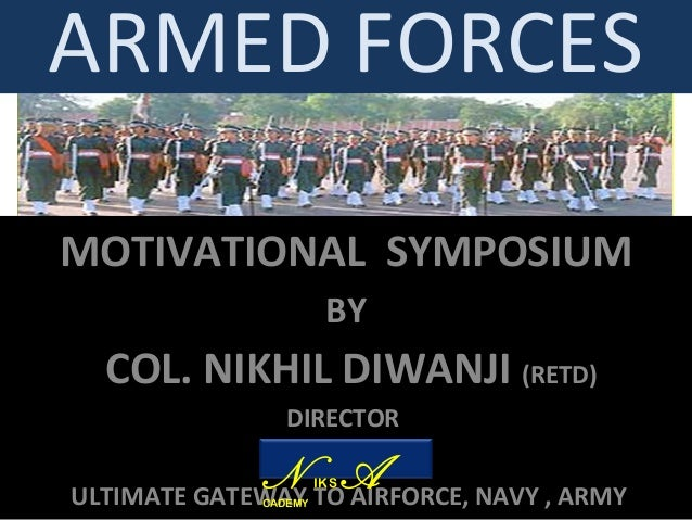 ARMED FORCES MOTIVATIONAL SYMPOSIUM BY COL. NIKHIL DIWANJI (RETD) DIRECTOR NIKS ACADEMY ULTIMATE GATEWAY TO AIRFORCE, NAVY...