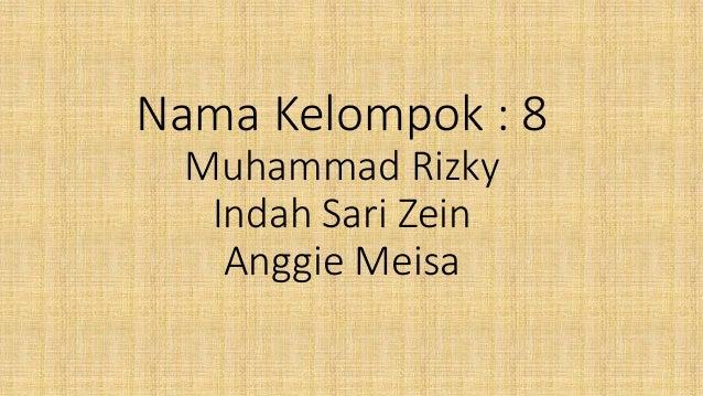 Nama Kelompok : 8 Muhammad Rizky Indah Sari Zein Anggie Meisa
