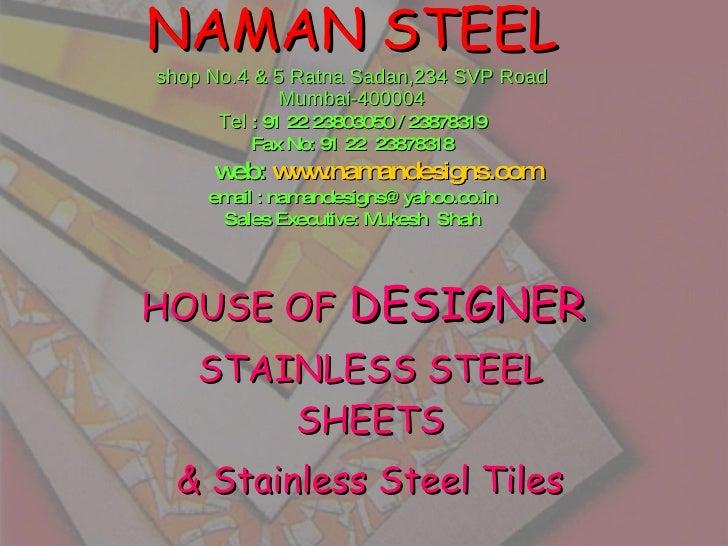 NAMAN STEEL shop No.4 & 5 Ratna Sadan,234 SVP Road Mumbai-400004 Tel  : 91 22 23803050 / 23878319 Fax No: 91 22  23878318 ...