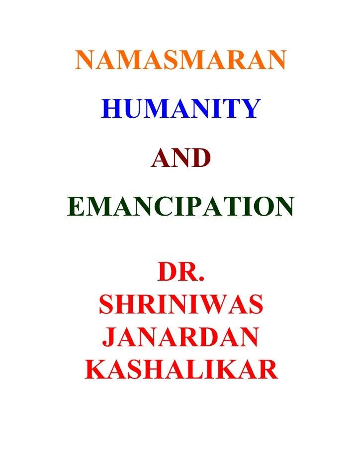 NAMASMARAN  HUMANITY     AND EMANCIPATION      DR.  SHRINIWAS  JANARDAN KASHALIKAR