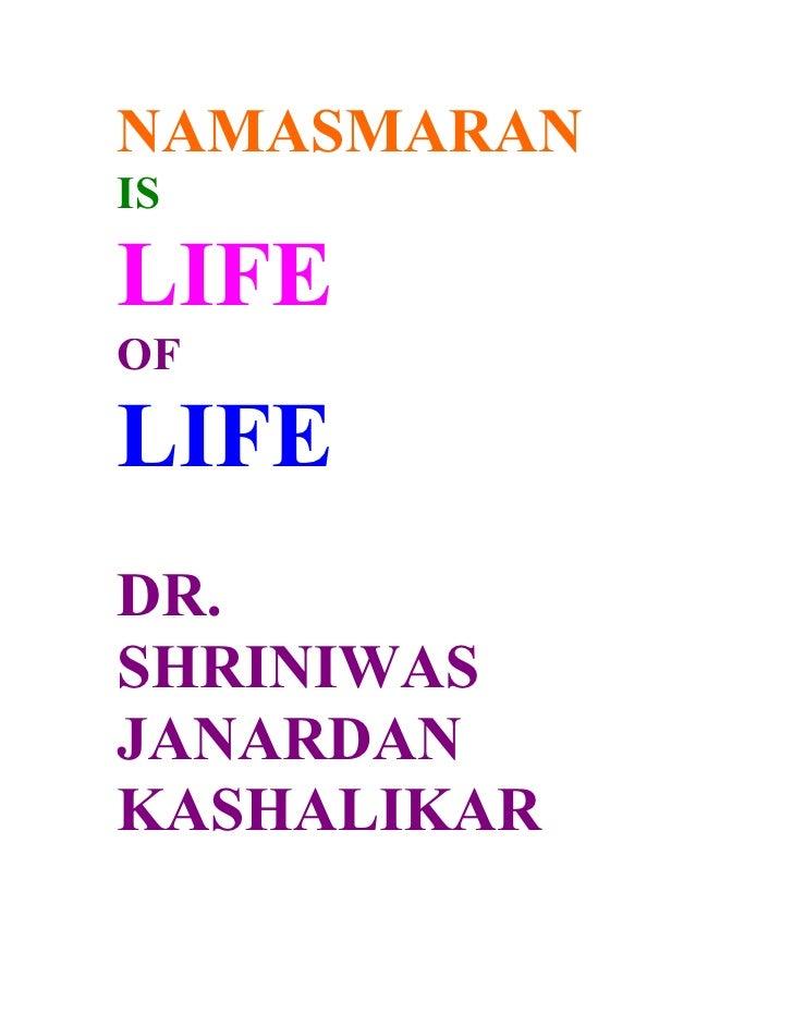 NAMASMARAN IS  LIFE OF  LIFE DR. SHRINIWAS JANARDAN KASHALIKAR