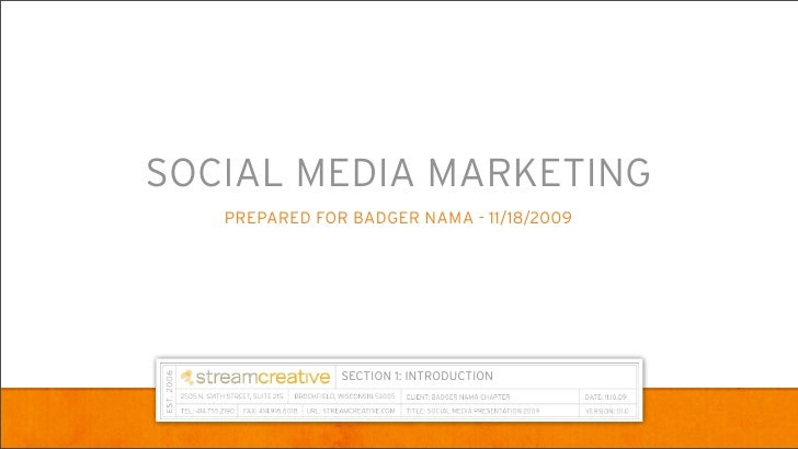 SOCIAL MEDIA MARKETING    PREPARED FOR BADGER NAMA - 11/18/2009                    SECTION 1: INTRODUCTION