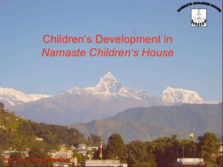 Children's Development in                Namaste Children's Househttp://www.orphanagenepal.org               1