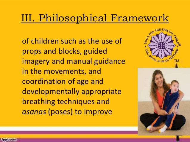 III. Philosophical Framework of children such as the use of props and blocks, guided imagery and manual guidance in the mo...