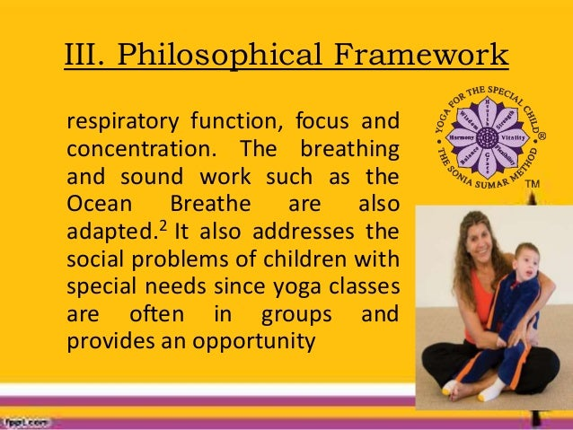 III. Philosophical Framework respiratory function, focus and concentration. The breathing and sound work such as the Ocean...