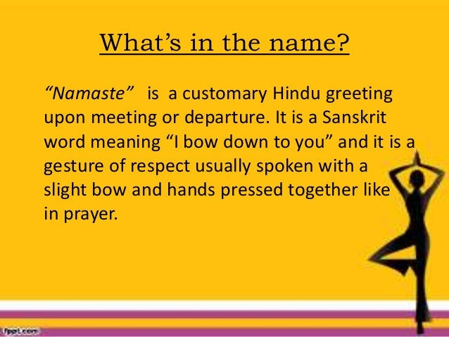 """What's in the name? """"Namaste"""" is a customary Hindu greeting upon meeting or departure. It is a Sanskrit word meaning """"I bo..."""