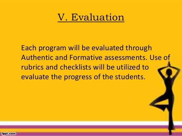 V. Evaluation Each program will be evaluated through Authentic and Formative assessments. Use of rubrics and checklists wi...