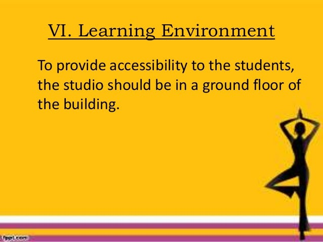 VI. Learning Environment To provide accessibility to the students, the studio should be in a ground floor of the building.