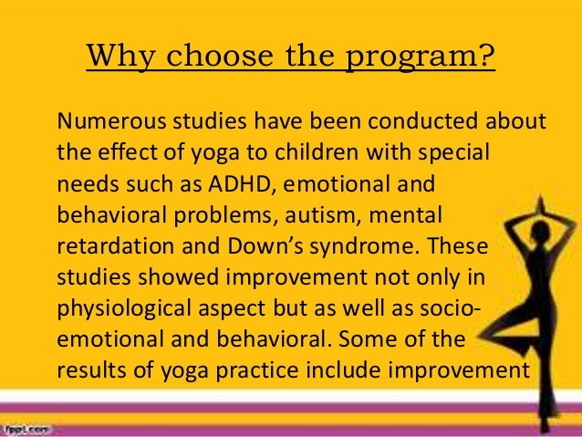Why choose the program? Numerous studies have been conducted about the effect of yoga to children with special needs such ...
