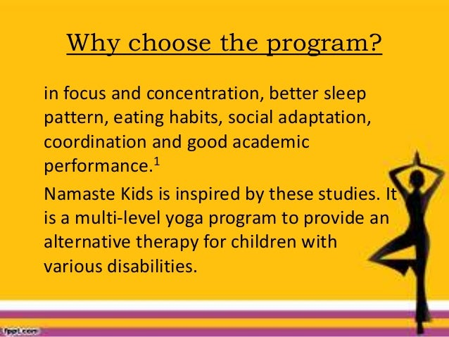 Why choose the program? in focus and concentration, better sleep pattern, eating habits, social adaptation, coordination a...