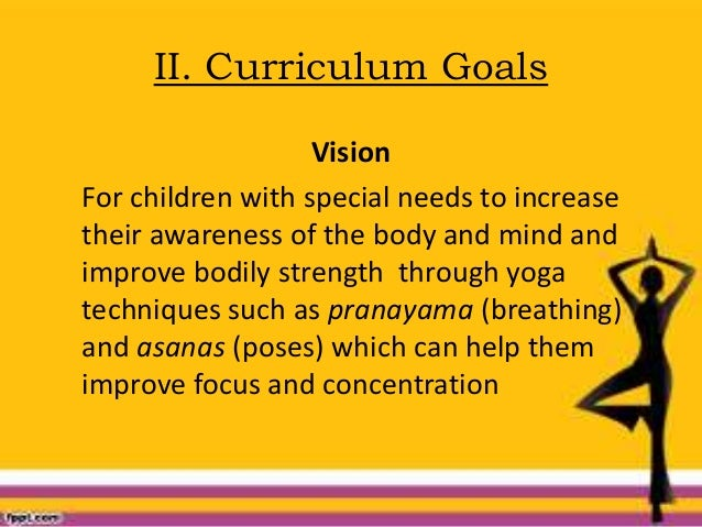 II. Curriculum Goals Vision For children with special needs to increase their awareness of the body and mind and improve b...