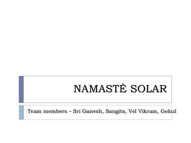 NAMASTÈ SOLARTeam members – Sri Ganesh, Sangita, Vel Vikram, Gokul
