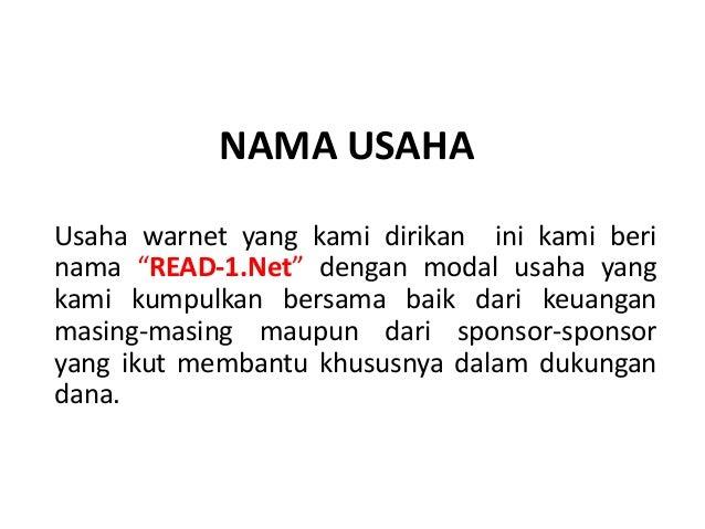 """NAMA USAHAUsaha warnet yang kami dirikan ini kami berinama """"READ-1.Net"""" dengan modal usaha yangkami kumpulkan bersama baik..."""