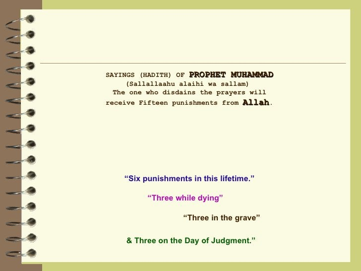 SAYINGS (HADITH) OF  PROPHET MUHAMMAD  (Sallallaahu alaihi wa sallam)  The one who disdains the prayers will receive Fifte...