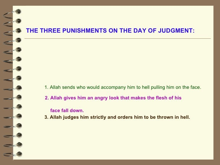 THE THREE PUNISHMENTS ON THE DAY OF JUDGMENT:   2. Allah gives him an angry look that makes the flesh of his face fall dow...
