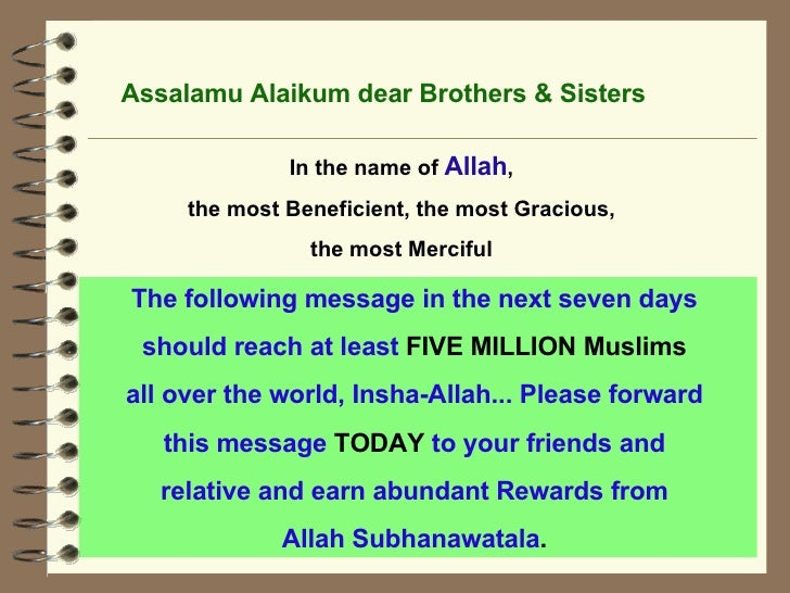 The following message in the next seven days  should reach at least  FIVE MILLION Muslims   all over the world, Insha-Alla...