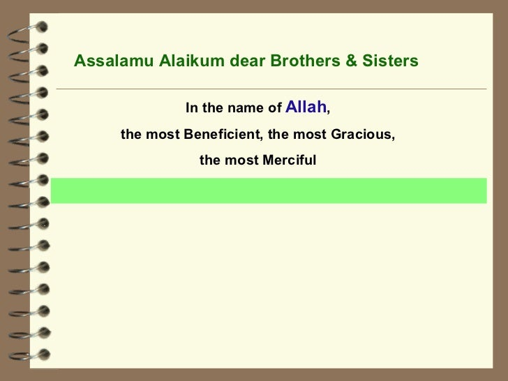 Assalamu Alaikum dear Brothers & Sisters In the name of  Allah , the most Beneficient, the most Gracious, the most Merciful