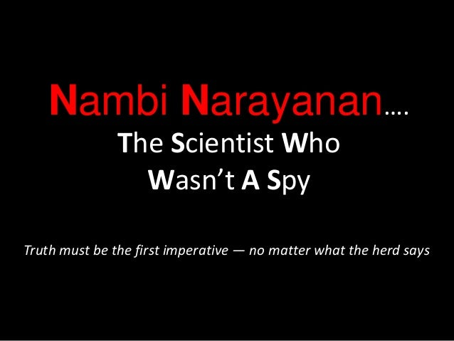 Nambi Narayanan…. The Scientist Who Wasn't A Spy Truth must be the first imperative — no matter what the herd says