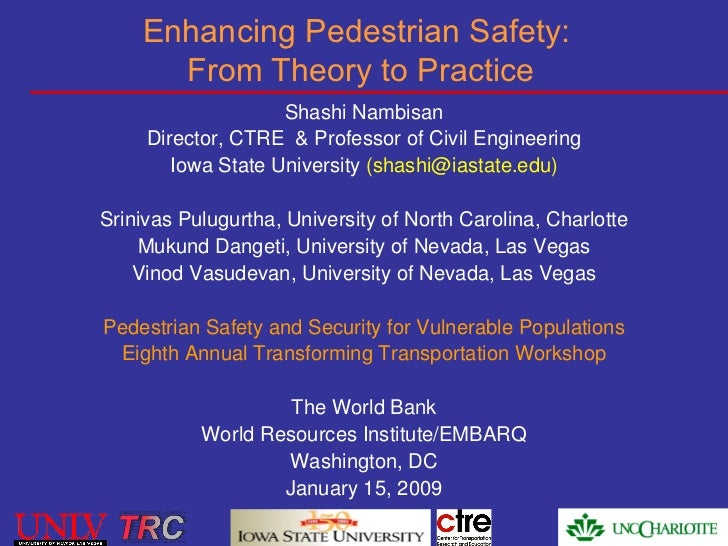 Enhancing Pedestrian Safety:  From Theory to Practice Shashi Nambisan Director, CTRE  & Professor of Civil Engineering Iow...