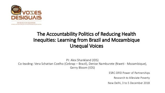 The Accountability Politics of Reducing Health Inequities: Learning from Brazil and Mozambique Unequal Voices PI: Alex Sha...