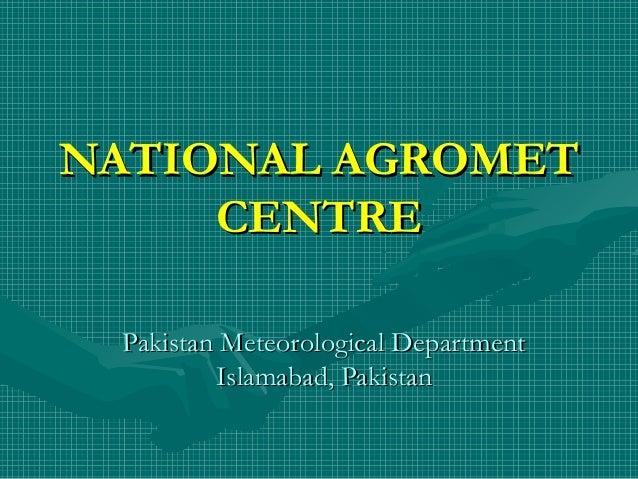NATIONAL AGROMET CENTRE Pakistan Meteorological Department Islamabad, Pakistan