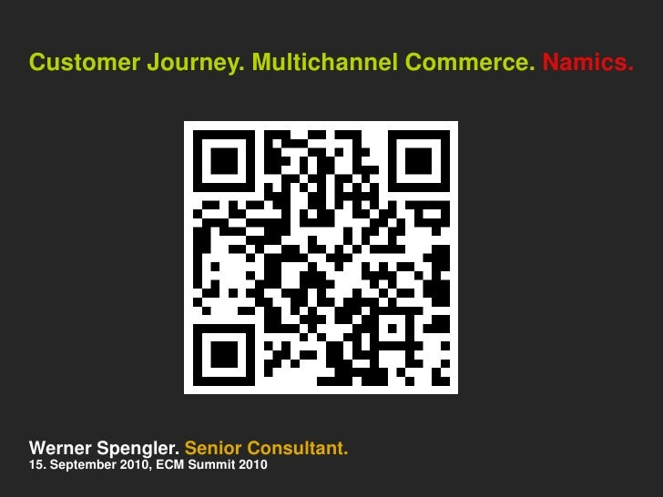 Customer Journey. Multichannel Commerce. Namics.<br />Werner Spengler. Senior Consultant.<br />15. September 2010, ECM Sum...