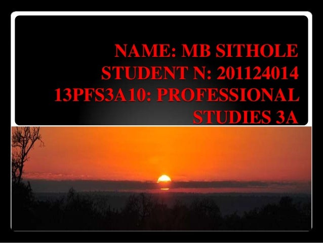 NAME: MB SITHOLESTUDENT N: 20112401413PFS3A10: PROFESSIONALSTUDIES 3A