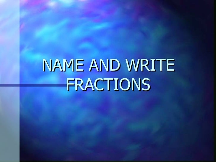 NAME AND WRITE FRACTIONS