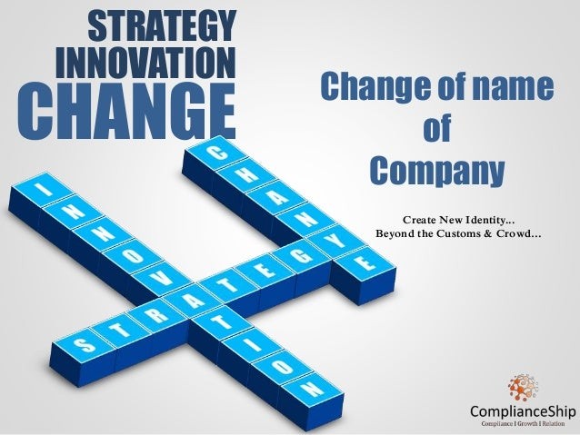 STRATEGY INNOVATION CHANGE Change of name of Company Create New Identity... Beyond the Customs & Crowd…