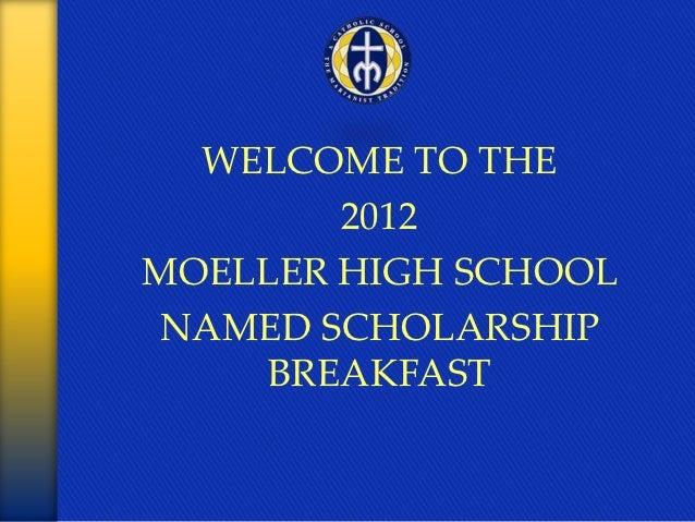 WELCOME TO THE        2012MOELLER HIGH SCHOOLNAMED SCHOLARSHIP    BREAKFAST