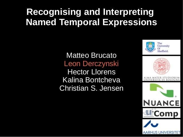 Recognising and Interpreting Named Temporal Expressions Matteo Brucato Leon Derczynski Hector Llorens Kalina Bontcheva Chr...